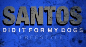 Santos – I Did It For My Dawgs Freestyle