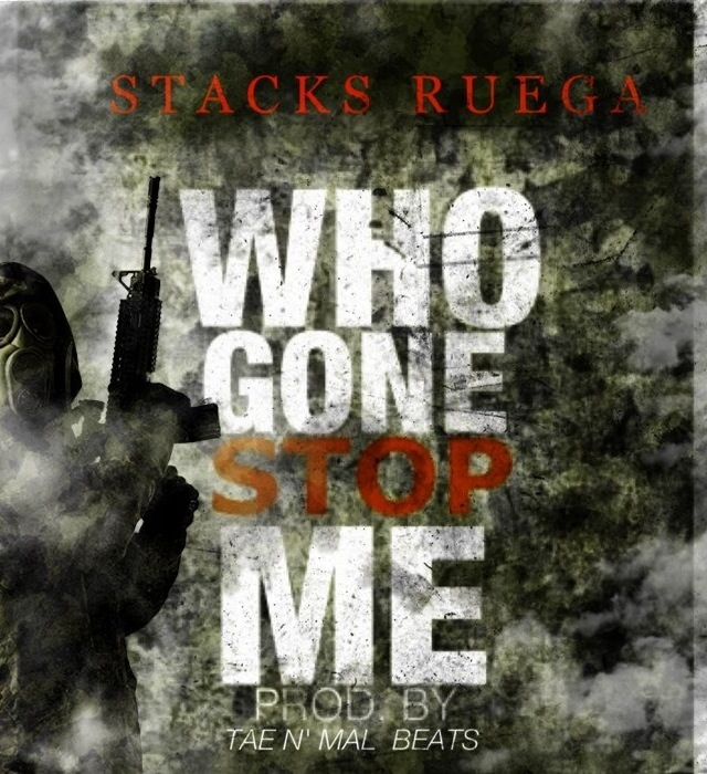 stacks-ruega-who-gonna-stop-me-prod-by-taenmal-HHS1987-2012 Stacks Ruega (@StacksRuega) - Who Gonna Stop Me (Prod by @TAENMALBEATS)