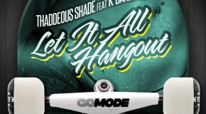 Thaddeous Shade (@ThaddShade) &#8211; Let It All Hang Out Ft. K Bankston