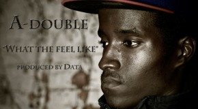 A-Double (@A_NRNR) – What The Feel Like (Prod by @DataNR)