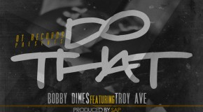 Bobby Dimes (@BobbyDimesOT) &#8211; Do That Ft @TroyAve (Produced By @TheRealSap)