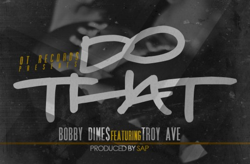 Bobby Dimes (@BobbyDimesOT) – Do That Ft @TroyAve (Produced By @TheRealSap)