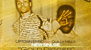 Uptown Byrd (@Uptown_Byrd) &#8211; Gold Digger Ft. Quilly Millz (@DaRealQuilly)