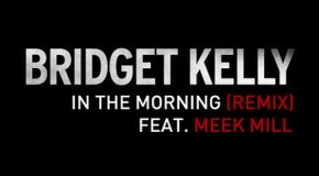 """In The Morning Remix"" Bridget Kelly Featuring Meek Mill"