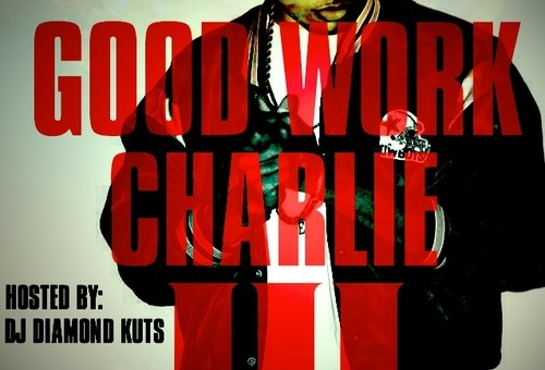 Charlie Heat (@GoodWorkCharlie) – Good Work Charlie Vol. 3 (Mixtape) (Hosted by @DJDiamondKuts)