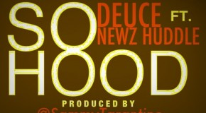 Deuce x Newz Huddle – So Hood (Prod by Sammy Tarantino)