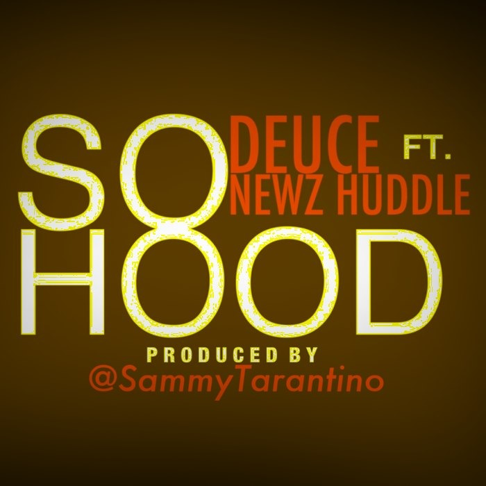Deuce x Newz Huddle - So Hood (Prod by Sammy Tarantino)