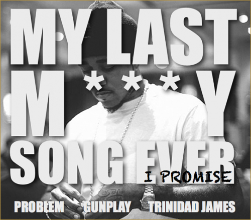 Problem  My Last Molly Song Ever, I Promise Ft. Gunplay &amp; Trinidad James