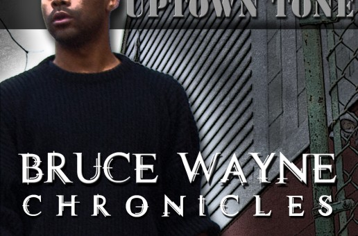 Uptown Tone (@UptownTone) – Bruce Wayne Chronicles (Mixtape) + Telly (Official Video)