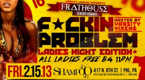 Varsity League presents FRATHOUSE each and every Friday