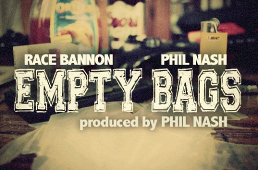 Race Bannon (@itsRaceBannon) Ft. Phil Nash (@Dr_Philnash) – Empty Bags (Prod. By. @Dr_Philnash)