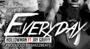 Hollowman &#8211; Everyday Ft. Jay Griffy (Prod by ShizzBeats)