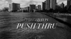 Chance Davis &#8211; Push Thru (Freestyle) (Prod. by S1)