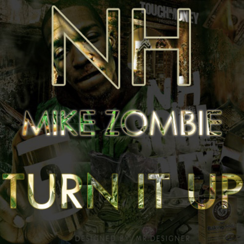 NH - Turn It Up (Prod by Mike Zombie)