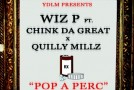 Wiz P &#8211; Pop A Perc Ft. Quilly Millz &#038; Chinko Da Great