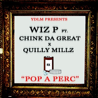Wiz P - Pop A Perc Ft. Quilly Millz & Chinko Da Great