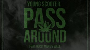 Young Scooter &#8211; Pass Around Ft. Gucci Mane &#038; Wale