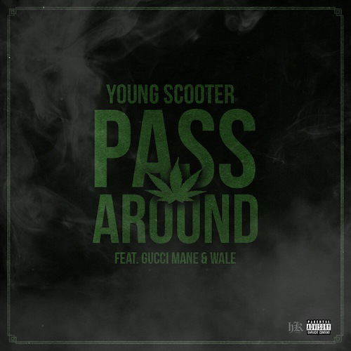 Young Scooter - Pass Around Ft. Gucci Mane & Wale