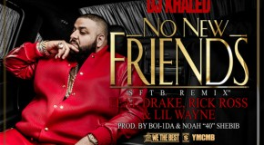 DJ Khaled – No New Friends Ft. Drake, Rick Ross & Lil Wayne