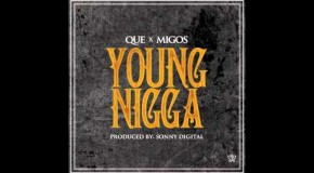 Que x Migos &#8211; Young Nigga (Prod. By Sonny Digital)