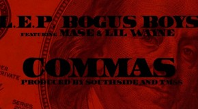 L.E.P. Bogus Boys  Commas Ft. Mase &#038; Lil Wayne (Prod by TM88 &#038; SouthSide)