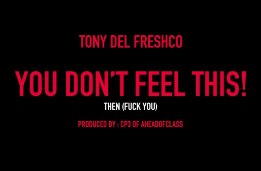 Tony Del Freshco (@TonyDelFreshco) – You Don't Feel This! (F*** You)