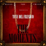Tony Del FreshCo (@TonyDelFreshCo) – The Moments (EP)