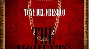 Tony Del FreshCo (@TonyDelFreshCo) &#8211; The Moments (EP)
