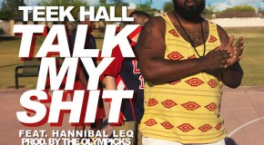 Teek Hall (@Bigteek1) x Hannibal leq (@Hanniballeq ) – Talk My Shit (Prod. by @The_Olympicks)