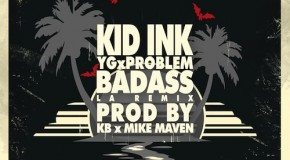 Kid Ink (@Kid_Ink) &#8211; Bad Ass Remix Ft. (@YG and @ItsaProblem)