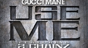 Gucci Mane &#8211; Use Me Ft. 2 Chainz