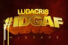 Ludacris  #IDGAF (Mixtape Artwork + Tracklist)
