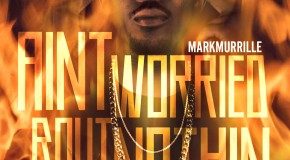 Mark Murrille &#8211; Aint Worried Bout Nothin Freestyle