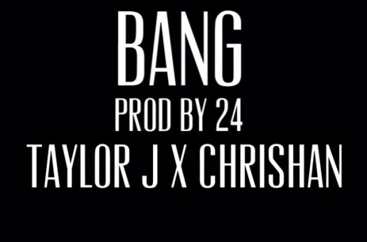 Taylor J x Chrishan – Bang (Prod by 24)