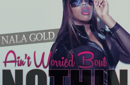 Nala Gold – Ain't Worry Bout Nothin (In Studio Performance) (Video)