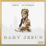 Doe B – Baby Jesus (Mixtape) (Hosted by DJ Scream)