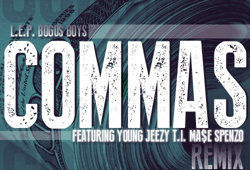 L.E.P. Bogus Boys – Commas (Remix) Ft. Young Jeezy, T.I., Mase & Spenzo