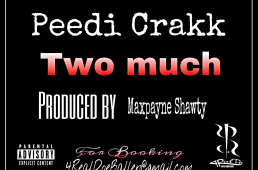 Peedi Crakk – Too Much (Prod by Maxpayne Shawty)