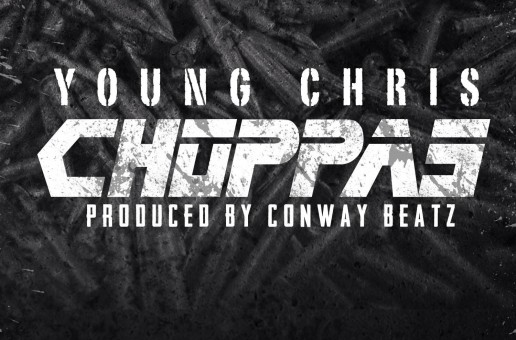 Young Chris – Choppas (Prod by Conway Beatz)