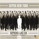 Dutch New York – Nothing Like Them (Prod. By Broadway)