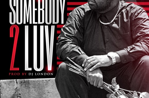 Luney Tunez – Someone 2 Luv (Prod. by DJ London)