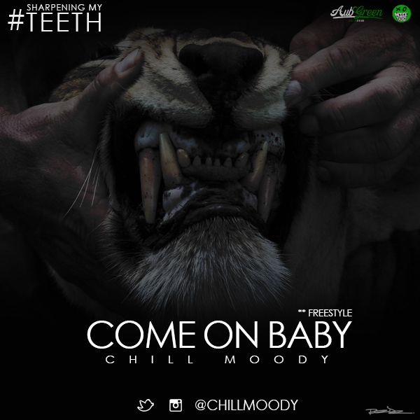 Chill Moody - Come On Baby Freestyle #SharpeningMyTeeth