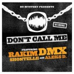 DMX & Rakim – Dont Call Me Ft Shontelle & Aleks D