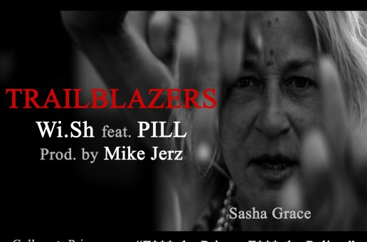 Wi.Sh – Trailblazers Ft. Pill (Prod by Mike Jerz) (Official Video)
