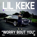 Lil Keke – Worry Bout You Ft. Kirko Bangz