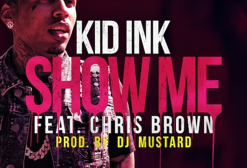 Kid Ink – Show Me Ft. Chris Brown (Prod. By DJ Mustard)
