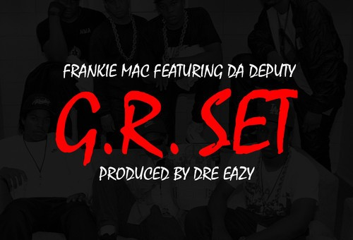 Frankie Mac – GR Set Ft. Da Deputy (Prod. By Dre Eazy)