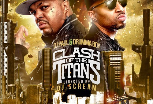 DJ Paul & Drumma Boy – Clash Of The Titans (Hosted By DJ Scream) (Mixtape)