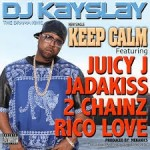 DJ Kay Slay – Keep Calm Ft. Juicy J, Jadakiss, 2 Chainz & Rico Love (Prod. by The Mekanics)