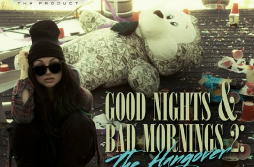 Snow Tha Product – Good Nights & Bad Mornings 2: The Hangover (Mixtape)